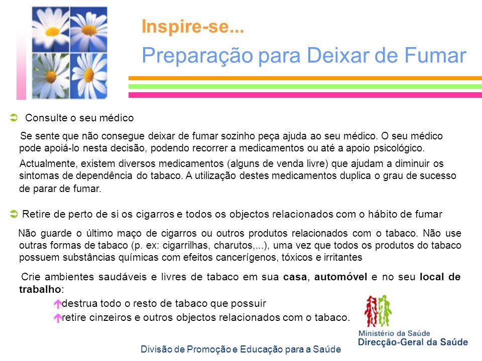 Inspire-se... Preparação para Deixar de Fumar Consulte o seu médico Se sente que não consegue deixar de fumar sozinho peça ajuda ao seu médico. O seu