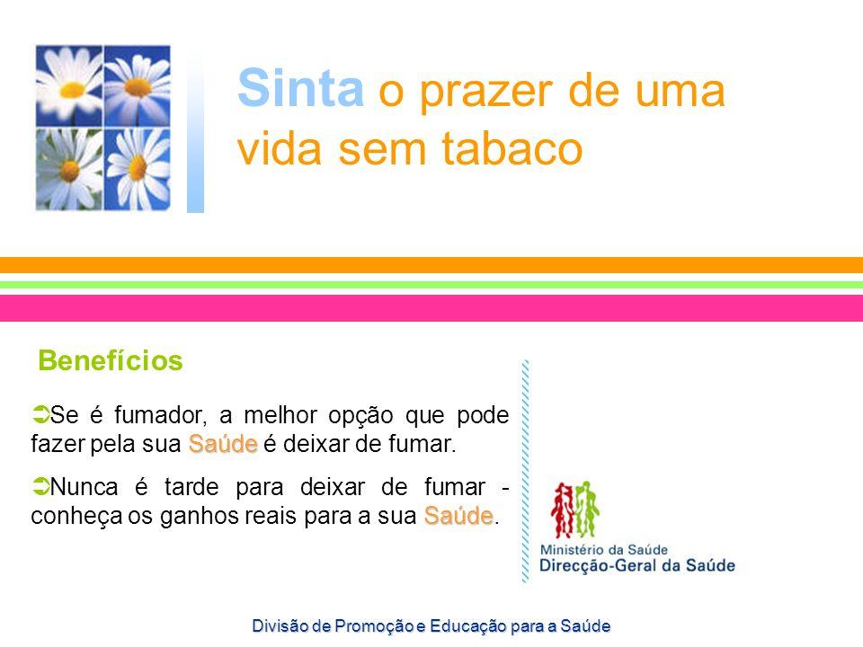 Sinta o prazer de uma vida sem tabaco Benefícios Saúde Se é fumador, a melhor opção que pode fazer pela sua Saúde é deixar de fumar. Saúde Nunca é tar