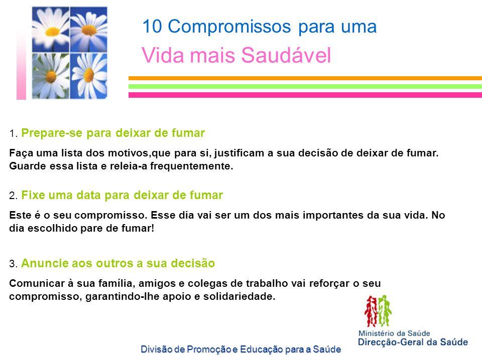 10 Compromissos para uma Vida mais Saudável 1. Prepare-se para deixar de fumar Faça uma lista dos motivos,que para si, justificam a sua decisão de dei