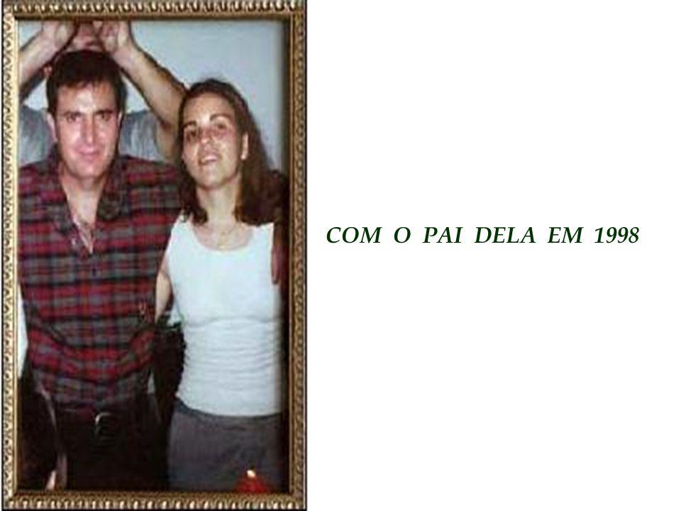 COM O PAI DELA EM 1998