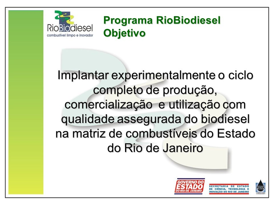 Programa RioBiodiesel Objetivo Implantar experimentalmente o ciclo completo de produção, comercialização e utilização com qualidade assegurada do biod