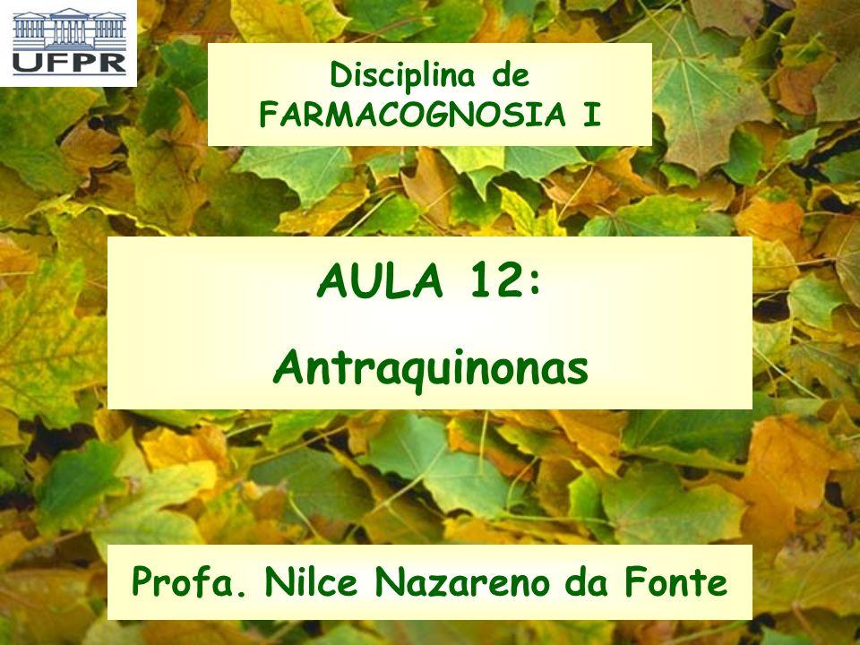 AULA 12: Antraquinonas Profa. Nilce Nazareno da Fonte Disciplina de FARMACOGNOSIA I