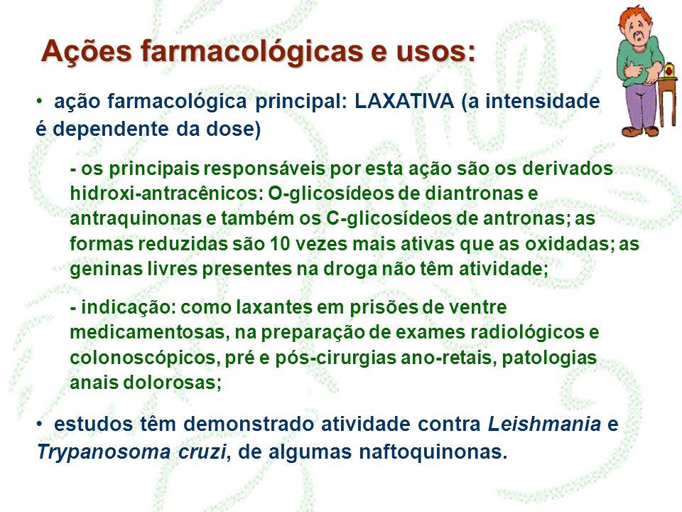 Ações farmacológicas e usos: ação farmacológica principal: LAXATIVA (a intensidade é dependente da dose) - os principais responsáveis por esta ação sã