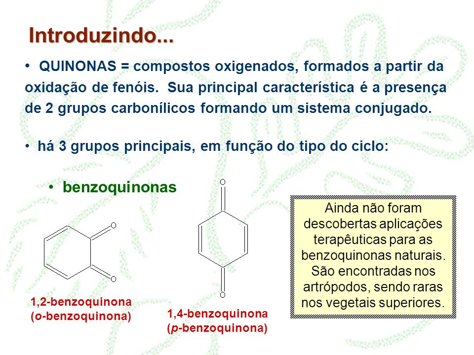 Introduzindo... QUINONAS = compostos oxigenados, formados a partir da oxidação de fenóis. Sua principal característica é a presença de 2 grupos carbon