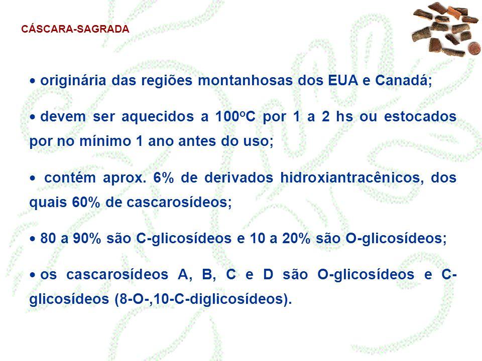 CÁSCARA-SAGRADA originária das regiões montanhosas dos EUA e Canadá; devem ser aquecidos a 100 o C por 1 a 2 hs ou estocados por no mínimo 1 ano antes