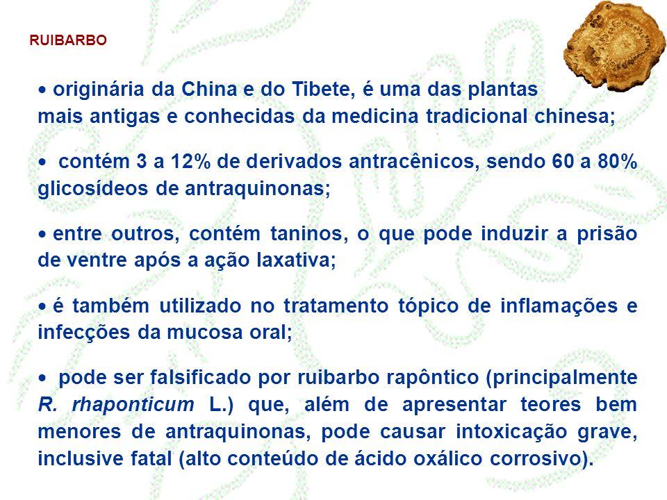 RUIBARBO originária da China e do Tibete, é uma das plantas mais antigas e conhecidas da medicina tradicional chinesa; contém 3 a 12% de derivados ant