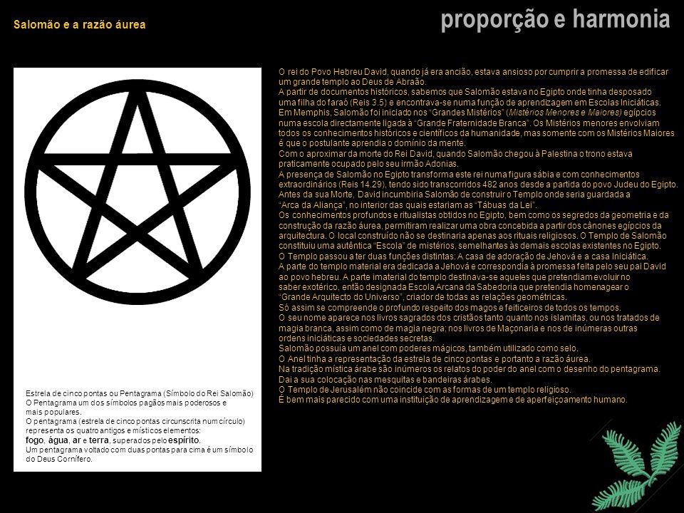 proporção e harmonia Salomão e a razão áurea Estrela de cinco pontas ou Pentagrama (Símbolo do Rei Salomão) O Pentagrama um dos símbolos pagãos mais p
