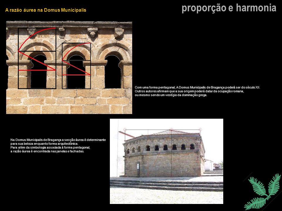 proporção e harmonia A razão áurea na Domus Municipalis Com uma forma pentagonal, A Domus Municipalis de Bragança poderá ser do século XII. Outros aut