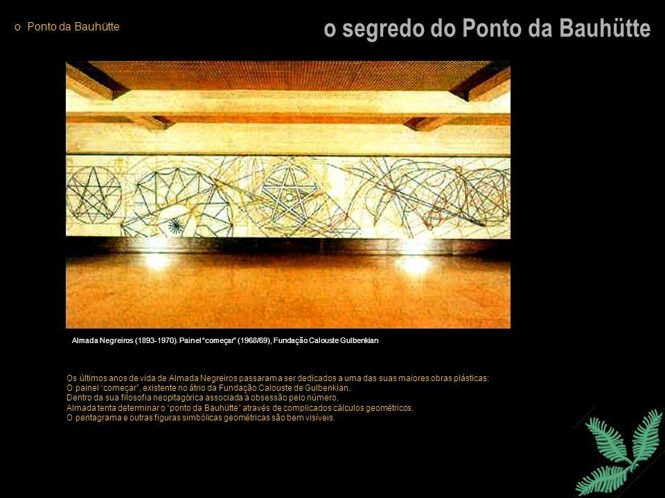 o segredo do Ponto da Bauhütte o Ponto da Bauhütte Almada Negreiros (1893-1970). Painel começar (1968/69), Fundação Calouste Gulbenkian Os últimos ano
