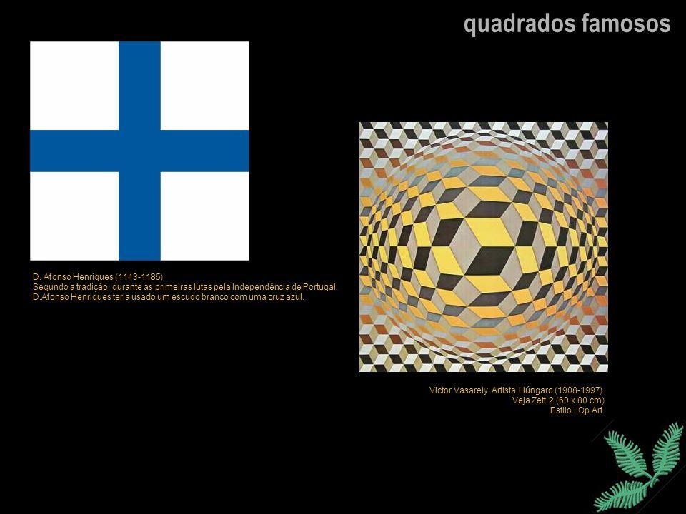 quadrados famosos D. Afonso Henriques (1143-1185) Segundo a tradição, durante as primeiras lutas pela Independência de Portugal, D.Afonso Henriques te