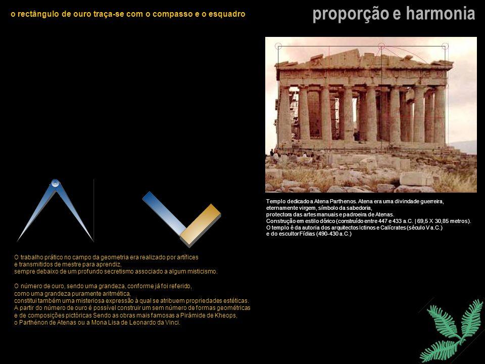 proporção e harmonia o rectângulo de ouro traça-se com o compasso e o esquadro Templo dedicado a Atena Parthenos. Atena era uma divindade guerreira, e