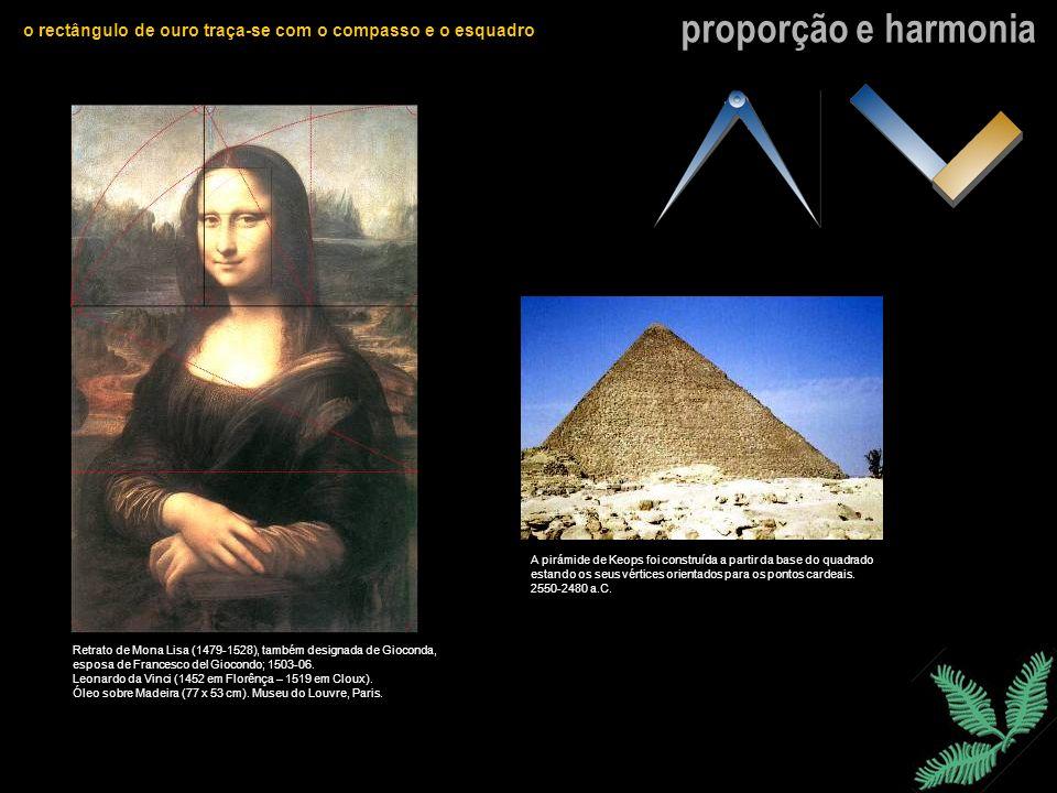 proporção e harmonia o rectângulo de ouro traça-se com o compasso e o esquadro Retrato de Mona Lisa (1479-1528), também designada de Gioconda, esposa