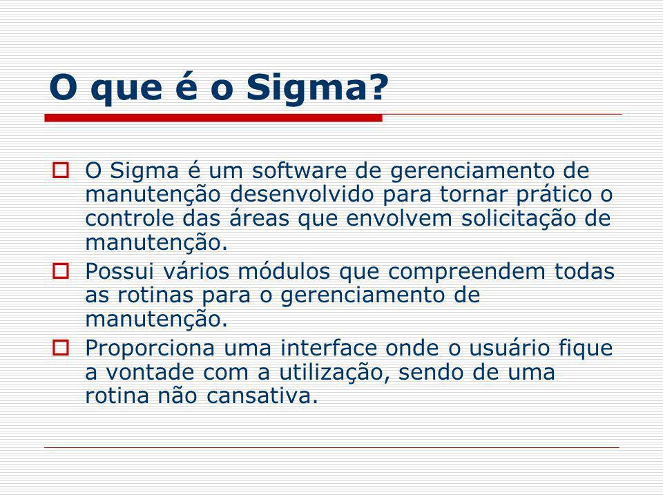 O que é o Sigma? O Sigma é um software de gerenciamento de manutenção desenvolvido para tornar prático o controle das áreas que envolvem solicitação d