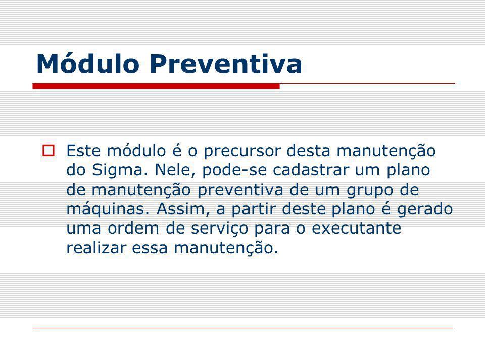 Módulo Preventiva Este módulo é o precursor desta manutenção do Sigma. Nele, pode-se cadastrar um plano de manutenção preventiva de um grupo de máquin