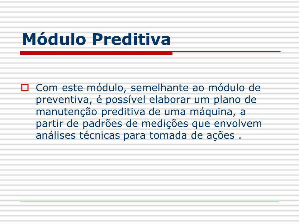 Módulo Preditiva Com este módulo, semelhante ao módulo de preventiva, é possível elaborar um plano de manutenção preditiva de uma máquina, a partir de
