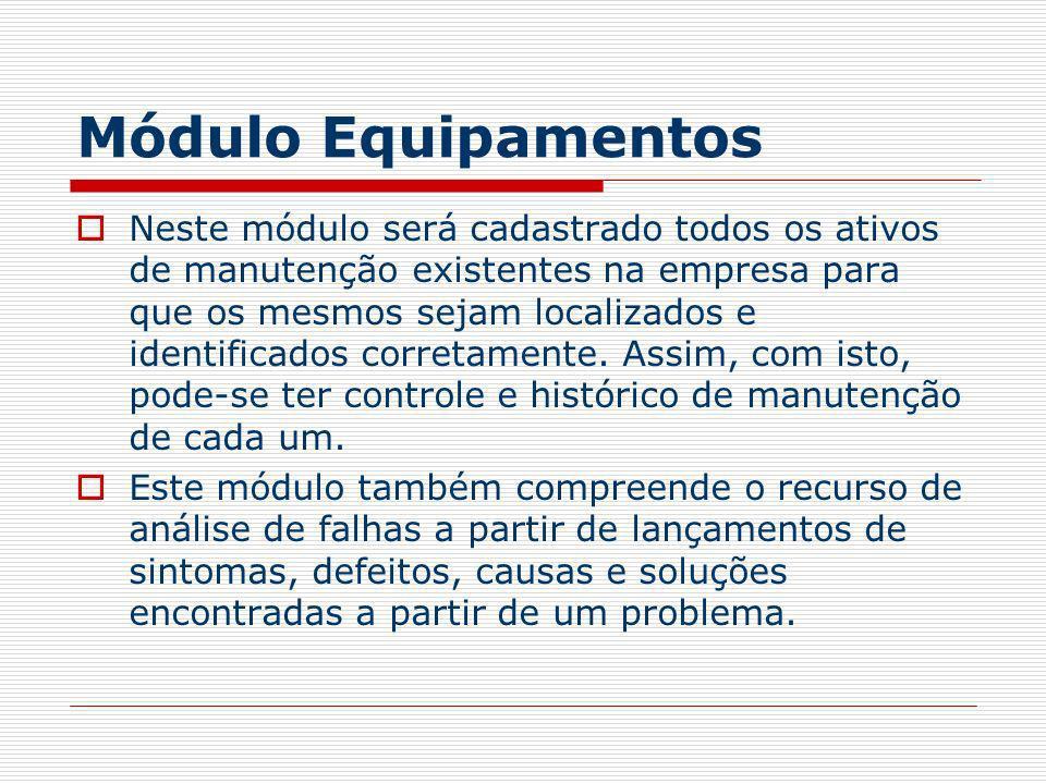 Módulo Equipamentos Neste módulo será cadastrado todos os ativos de manutenção existentes na empresa para que os mesmos sejam localizados e identifica
