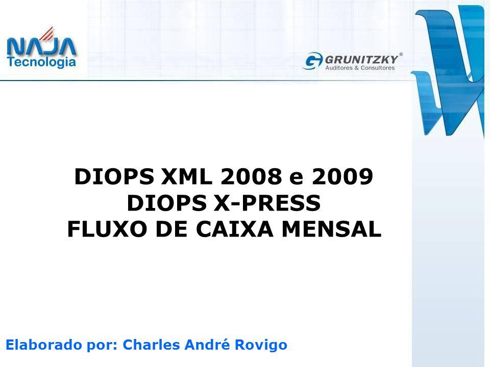 DIOPS XML 2008 e 2009 DIOPS X-PRESS FLUXO DE CAIXA MENSAL Elaborado por: Charles André Rovigo