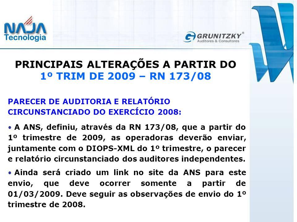 PRINCIPAIS ALTERAÇÕES A PARTIR DO 1º TRIM DE 2009 – RN 173/08 PARECER DE AUDITORIA E RELATÓRIO CIRCUNSTANCIADO DO EXERCÍCIO 2008: A ANS, definiu, através da RN 173/08, que a partir do 1º trimestre de 2009, as operadoras deverão enviar, juntamente com o DIOPS-XML do 1º trimestre, o parecer e relatório circunstanciado dos auditores independentes.