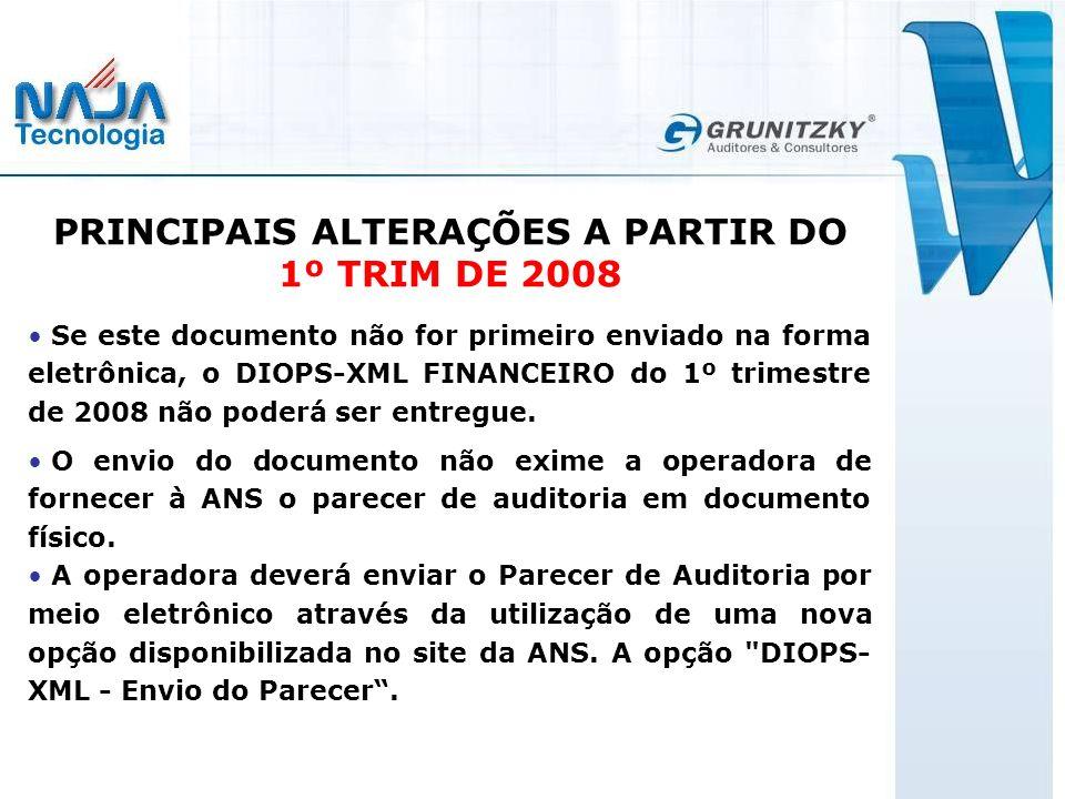 PRINCIPAIS ALTERAÇÕES A PARTIR DO 1º TRIM DE 2008 Se este documento não for primeiro enviado na forma eletrônica, o DIOPS-XML FINANCEIRO do 1º trimestre de 2008 não poderá ser entregue.