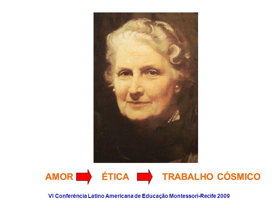 VI Conferência Latino Americana de Educação Montessori-Recife 2009 AMOR ÉTICA TRABALHO CÓSMICO