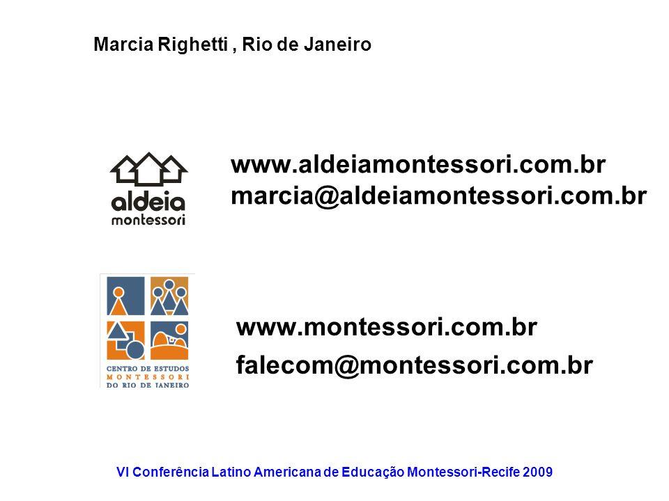 VI Conferência Latino Americana de Educação Montessori-Recife 2009 www.aldeiamontessori.com.br marcia@aldeiamontessori.com.br www.montessori.com.br fa