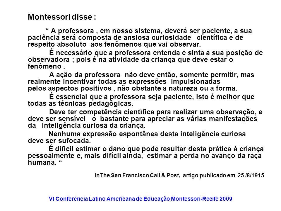 VI Conferência Latino Americana de Educação Montessori-Recife 2009 Montessori disse : A professora, em nosso sistema, deverá ser paciente, a sua paciê