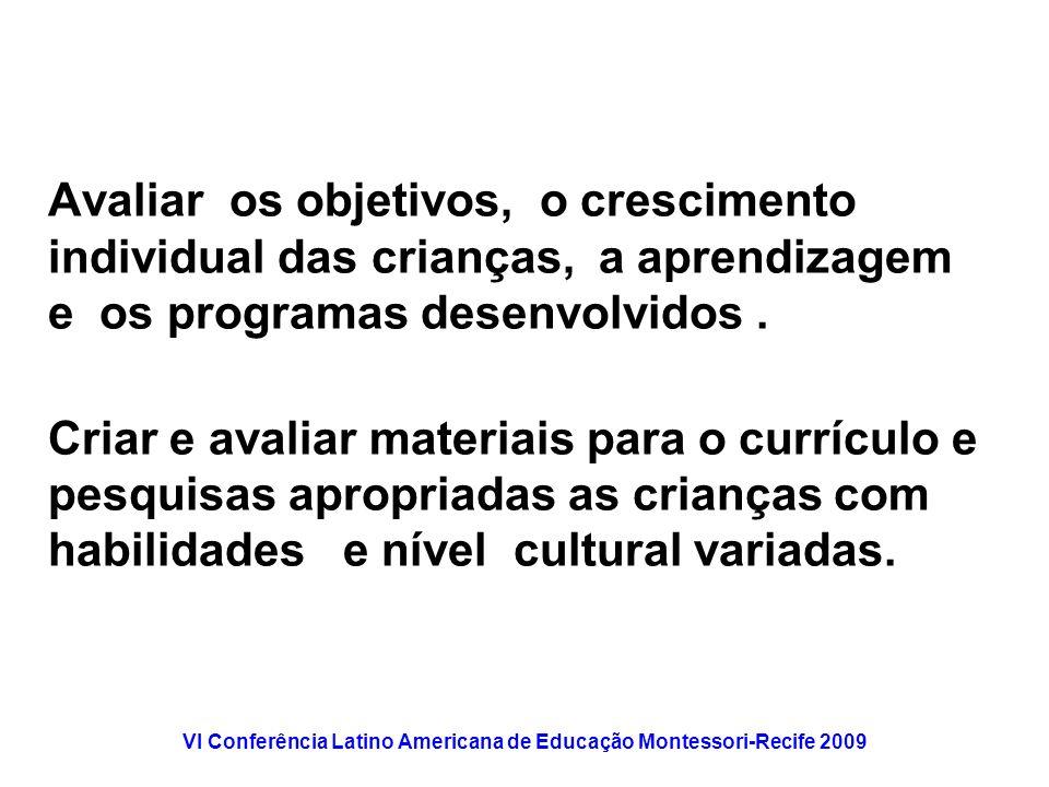 VI Conferência Latino Americana de Educação Montessori-Recife 2009 Avaliar os objetivos, o crescimento individual das crianças, a aprendizagem e os pr