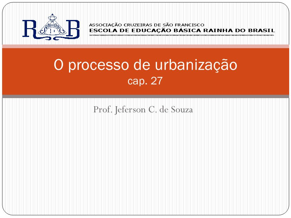Prof. Jeferson C. de Souza O processo de urbanização cap. 27