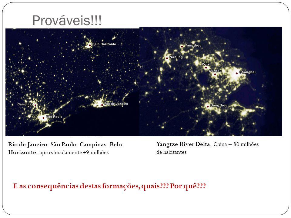 Prováveis!!! Rio de Janeiro–São Paulo–Campinas–Belo Horizonte, aproximadamente 49 milhões Yangtze River Delta, China – 80 milhões de habitantes E as c