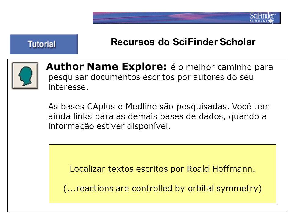 Recursos do SciFinder Scholar Author Name Explore: é o melhor caminho para pesquisar documentos escritos por autores do seu interesse.