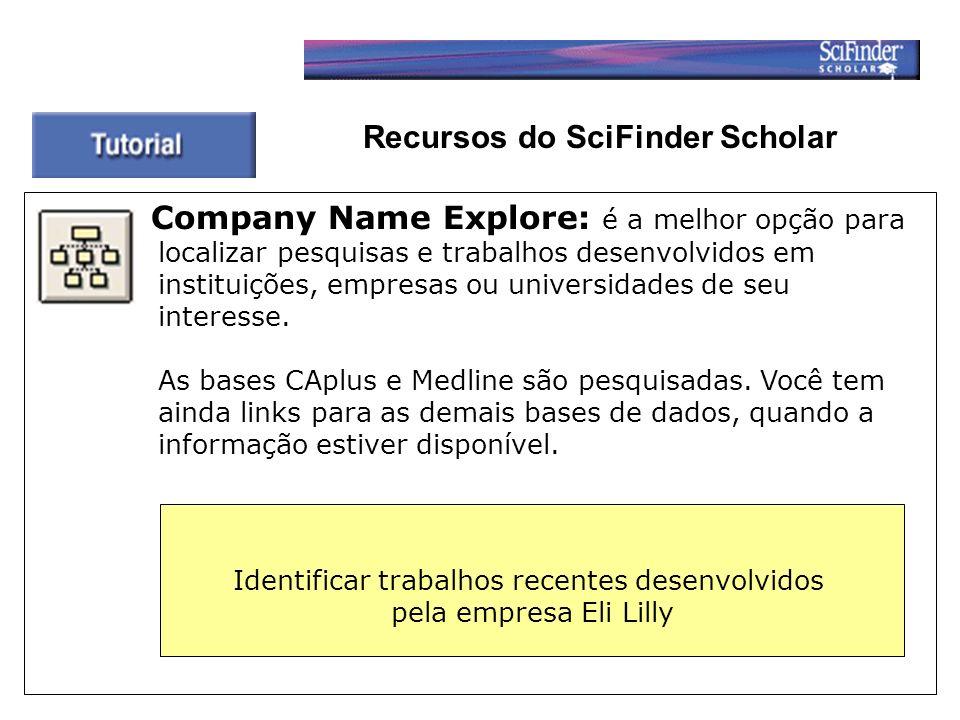 Recursos do SciFinder Scholar Company Name Explore: é a melhor opção para localizar pesquisas e trabalhos desenvolvidos em instituições, empresas ou universidades de seu interesse.