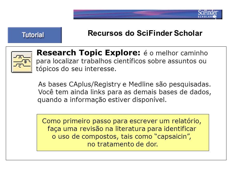 Recursos do SciFinder Scholar Research Topic Explore: é o melhor caminho para localizar trabalhos científicos sobre assuntos ou tópicos do seu interesse.