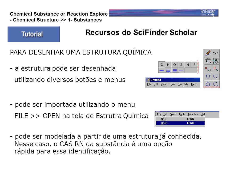 Recursos do SciFinder Scholar Chemical Substance or Reaction Explore - Chemical Structure >> 1- Substances PARA DESENHAR UMA ESTRUTURA QUÍMICA - a est
