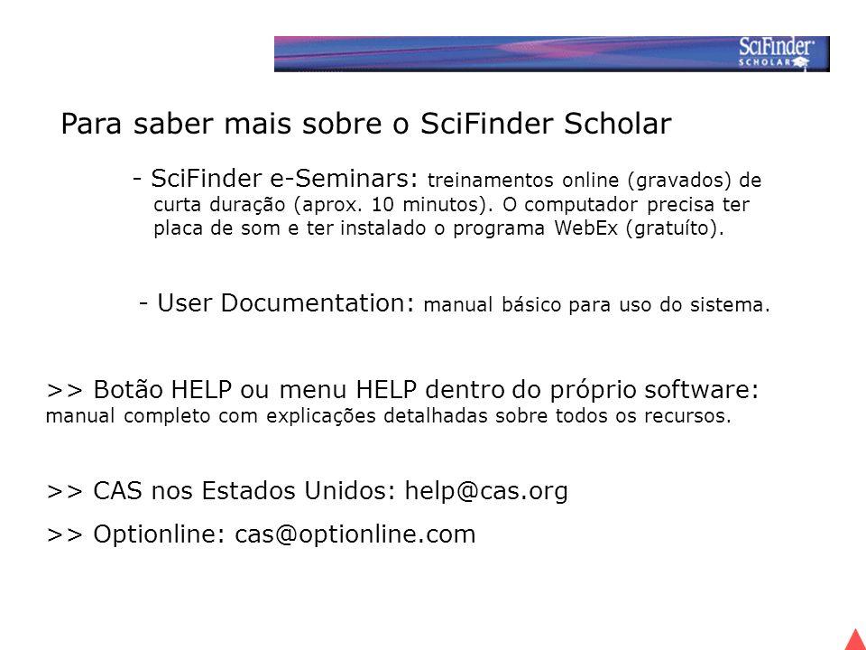 Para saber mais sobre o SciFinder Scholar - SciFinder e-Seminars: treinamentos online (gravados) de curta duração (aprox.