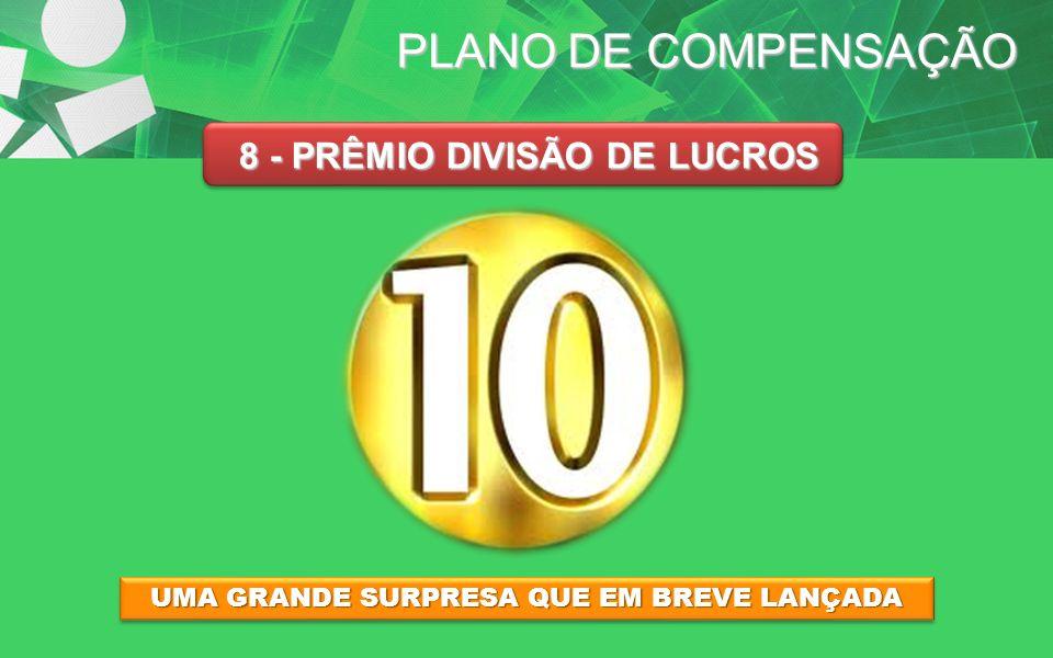 PLANO DE COMPENSAÇÃO 8 - PRÊMIO DIVISÃO DE LUCROS UMA GRANDE SURPRESA QUE EM BREVE LANÇADA