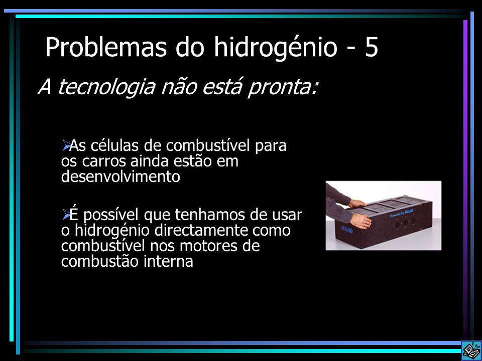 Problemas do hidrogénio - 5 As células de combustível para os carros ainda estão em desenvolvimento É possível que tenhamos de usar o hidrogénio direc
