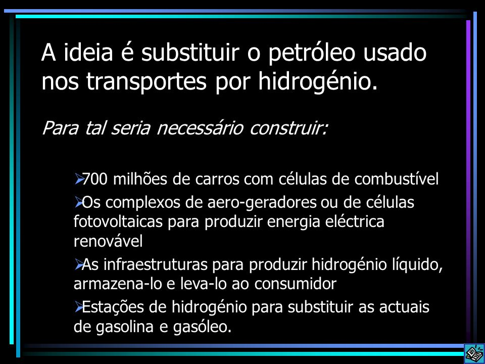A ideia é substituir o petróleo usado nos transportes por hidrogénio. Para tal seria necessário construir: 700 milhões de carros com células de combus