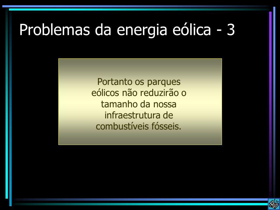 Problemas da energia eólica - 3 Portanto os parques eólicos não reduzirão o tamanho da nossa infraestrutura de combustíveis fósseis.