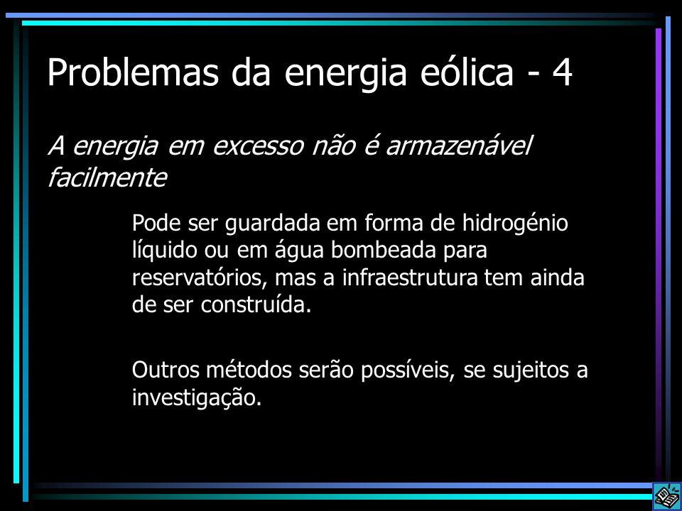 Problemas da energia eólica - 4 A energia em excesso não é armazenável facilmente Pode ser guardada em forma de hidrogénio líquido ou em água bombeada