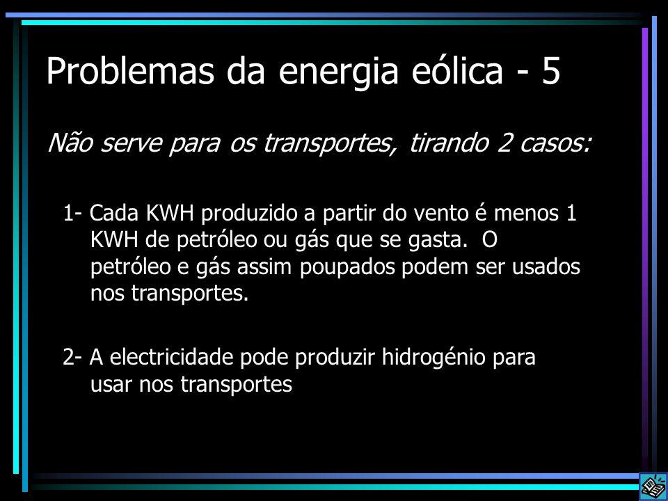 Problemas da energia eólica - 5 Não serve para os transportes, tirando 2 casos: 1- Cada KWH produzido a partir do vento é menos 1 KWH de petróleo ou g