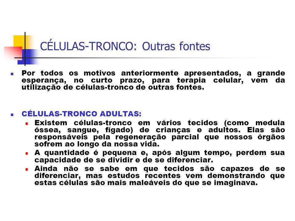 CÉLULAS-TRONCO: Outras fontes Por todos os motivos anteriormente apresentados, a grande esperança, no curto prazo, para terapia celular, vem da utiliz