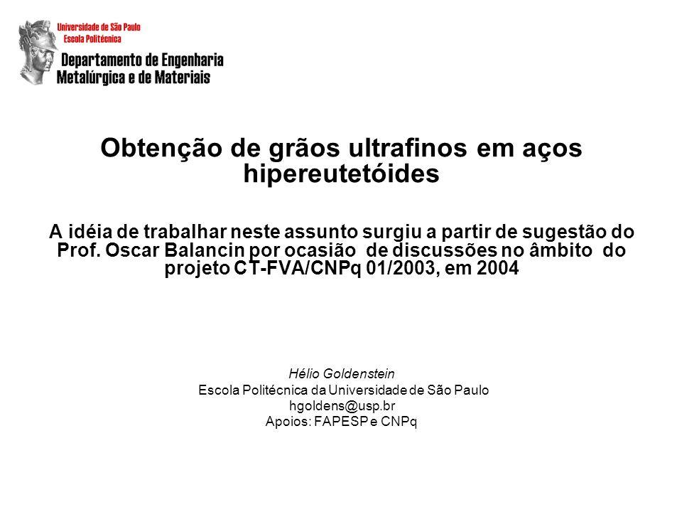 Obtenção de grãos ultrafinos em aços hipereutetóides A idéia de trabalhar neste assunto surgiu a partir de sugestão do Prof. Oscar Balancin por ocasiã