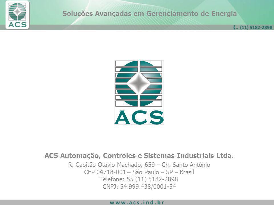 ACS Automação, Controles e Sistemas Industriais Ltda. R. Capitão Otávio Machado, 659 – Ch. Santo Antônio CEP 04718-001 – São Paulo – SP – Brasil Telef