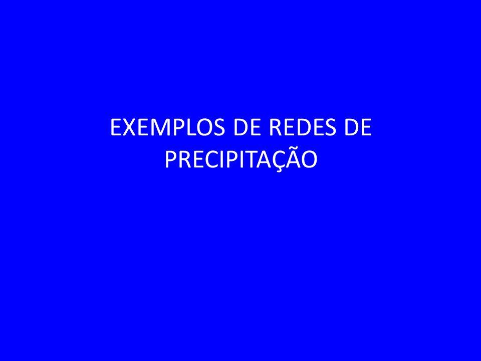 EXEMPLOS DE REDES DE PRECIPITAÇÃO