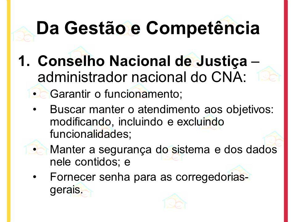 Da Gestão e Competência 1.Conselho Nacional de Justiça – administrador nacional do CNA: Garantir o funcionamento; Buscar manter o atendimento aos obje