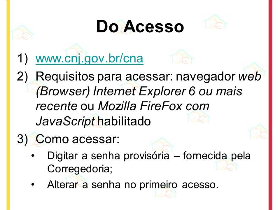 Do Acesso 1)www.cnj.gov.br/cnawww.cnj.gov.br/cna 2)Requisitos para acessar: navegador web (Browser) Internet Explorer 6 ou mais recente ou Mozilla Fir