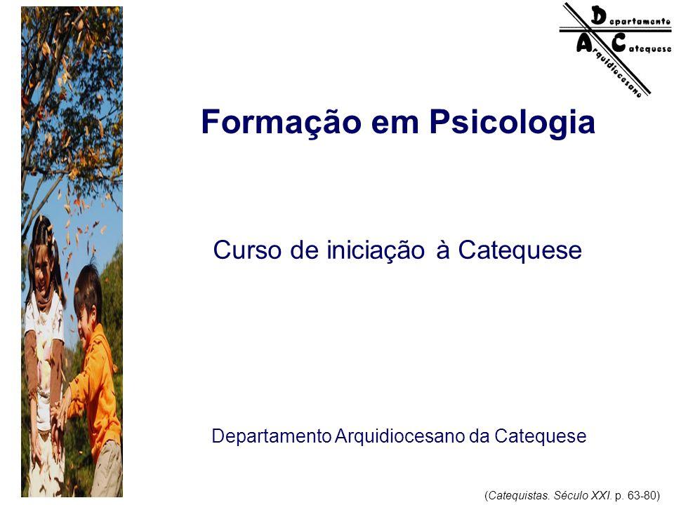Departamento Arquidiocesano da Catequese Formação em Psicologia Curso de iniciação à Catequese (Catequistas. Século XXI. p. 63-80)