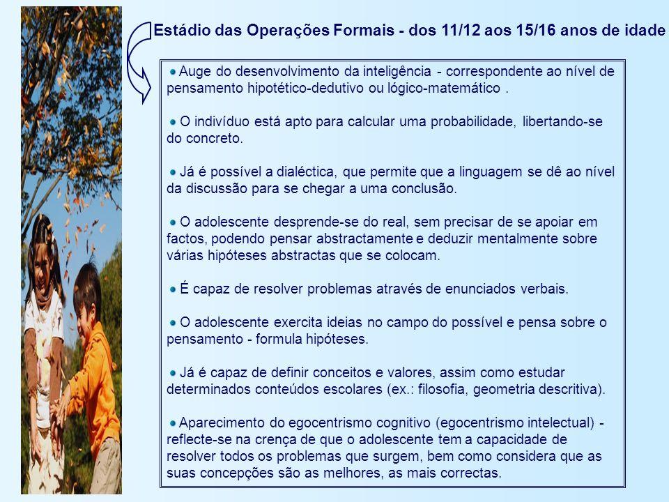 Estádio das Operações Formais - dos 11/12 aos 15/16 anos de idade Auge do desenvolvimento da inteligência - correspondente ao nível de pensamento hipo