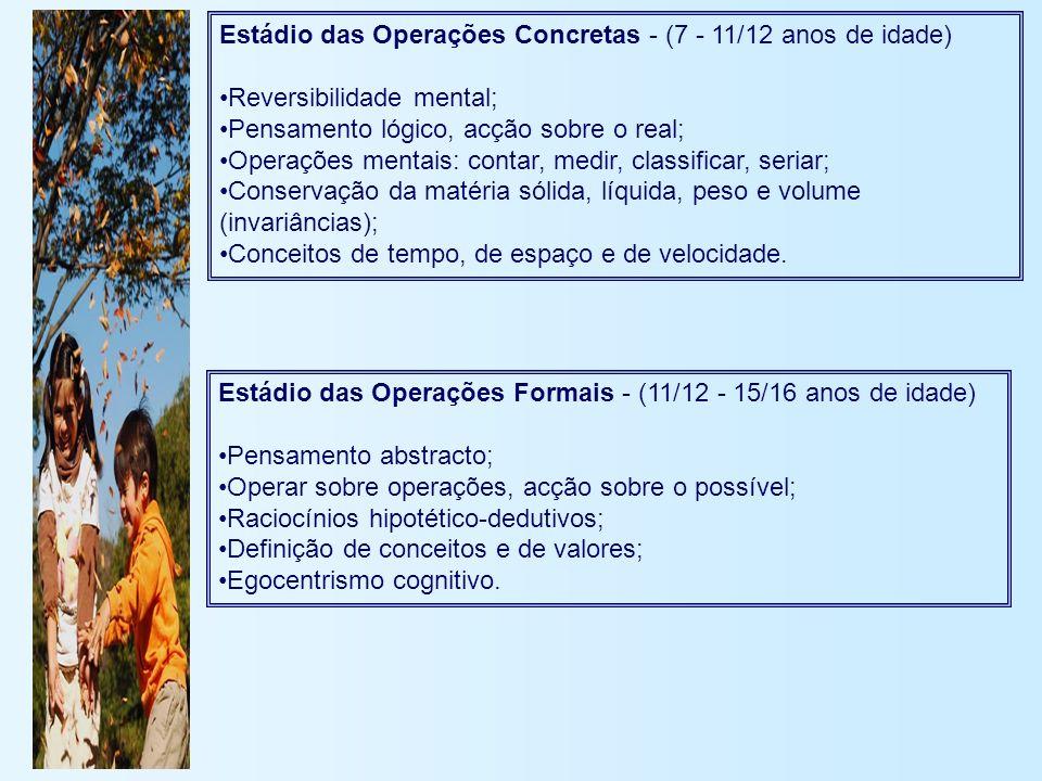 Estádio das Operações Concretas - (7 - 11/12 anos de idade) Reversibilidade mental; Pensamento lógico, acção sobre o real; Operações mentais: contar,