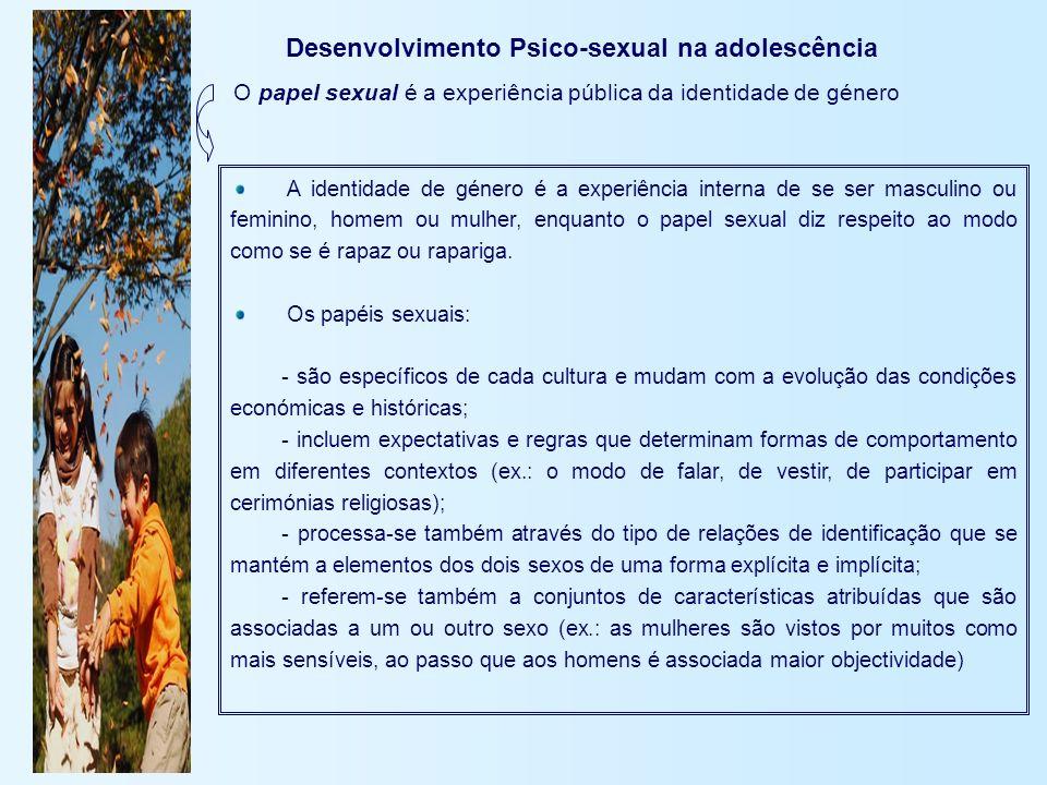 Desenvolvimento Psico-sexual na adolescência O papel sexual é a experiência pública da identidade de género A identidade de género é a experiência int